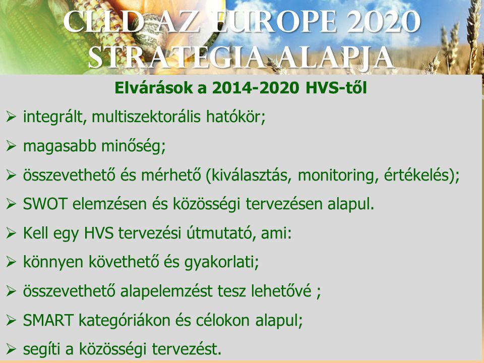 CLLD az Europe 2020 StrategIA alapja Elvárások a 2014-2020 HVS-től  integrált, multiszektorális hatókör;  magasabb minőség;  összevethető és mérhető (kiválasztás, monitoring, értékelés);  SWOT elemzésen és közösségi tervezésen alapul.