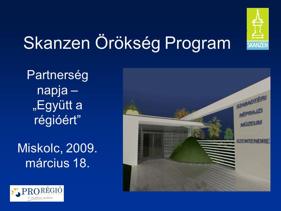 """Skanzen Örökség Program Partnerség napja – """"Együtt a régióért Miskolc, 2009. március 18."""