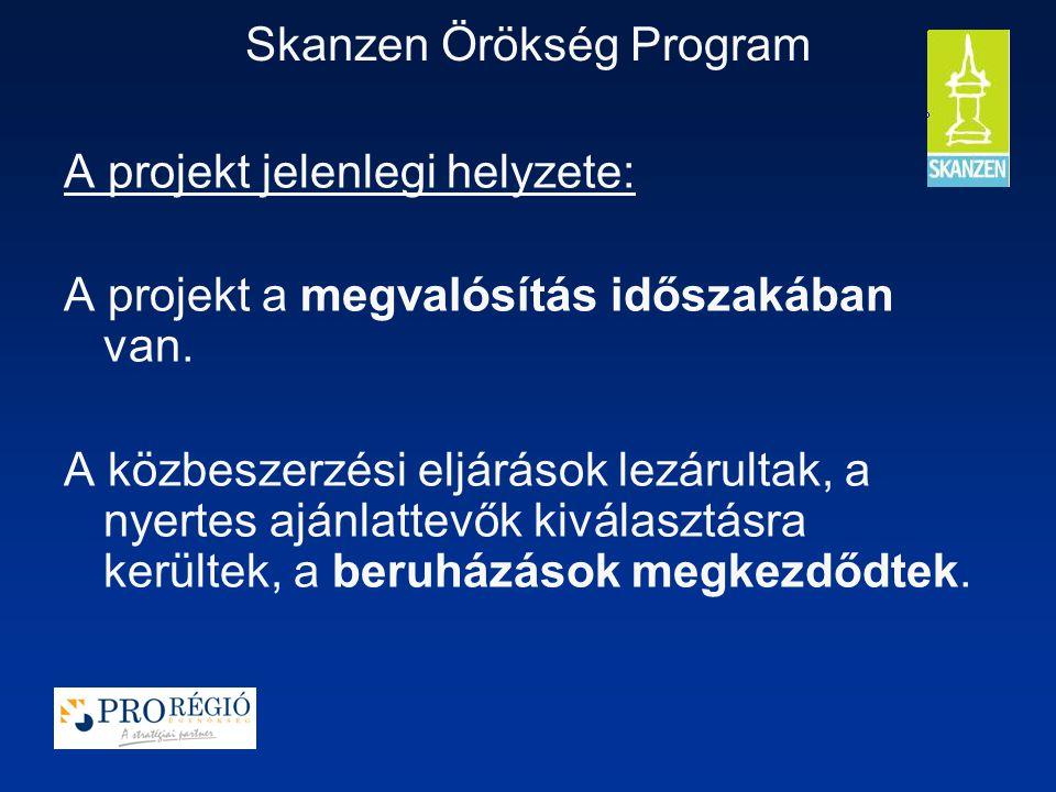 Skanzen Örökség Program A projekt jelenlegi helyzete: A projekt a megvalósítás időszakában van.