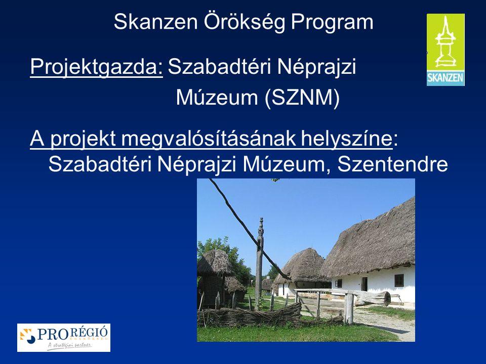 Projektgazda: Szabadtéri Néprajzi Múzeum (SZNM) A projekt megvalósításának helyszíne: Szabadtéri Néprajzi Múzeum, Szentendre Skanzen Örökség Program