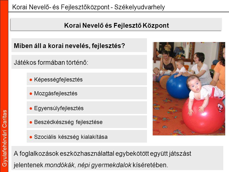Gyulafehérvári Caritas Korai Nevelő- és Fejlesztőközpont - Székelyudvarhely Miben áll a korai nevelés, fejlesztés? Játékos formában történő: ● Képessé