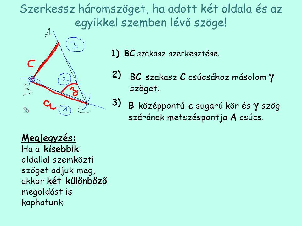 Szerkessz háromszöget, ha adott két oldala és az egyikkel szemben lévő szöge! BC szakasz szerkesztése. 1) BC szakasz C csúcsához másolom γ szöget. 2)