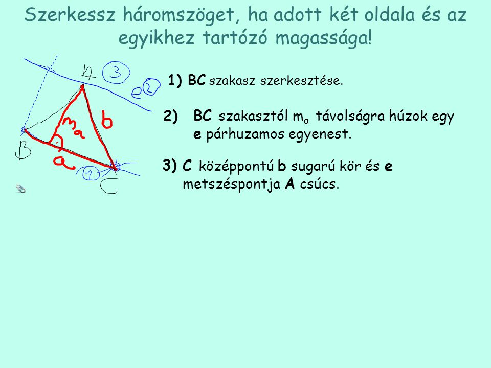 Szerkessz háromszöget, ha adott két oldala és az egyikhez tartózó magassága! BC szakasz szerkesztése. 1) BC szakasztól m a távolságra húzok egy e párh