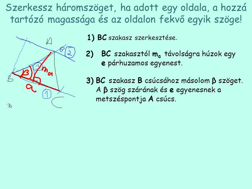 Szerkessz háromszöget, ha adott egy oldala, a hozzá tartózó magassága és az oldalon fekvő egyik szöge! BC szakasz szerkesztése. 1) BC szakasztól m a t