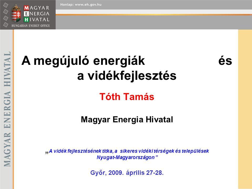 """Tóth Tamás Magyar Energia Hivatal """" A vidék fejlesztésének titka, a sikeres vidéki térségek és települések Nyugat-Magyarországon """" Győr, 2009. április"""