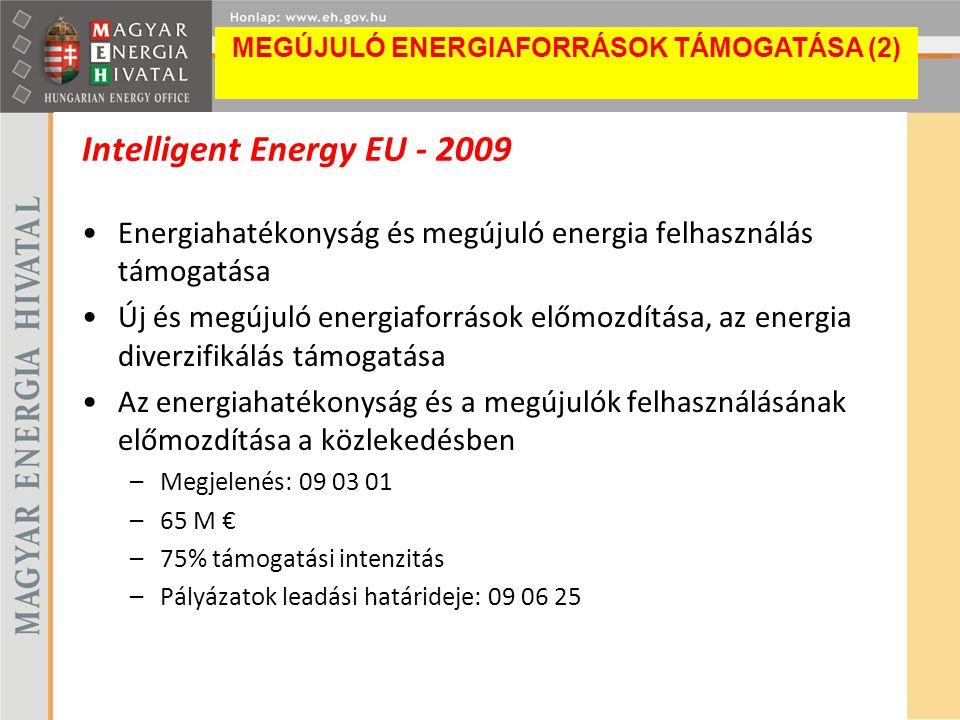 Intelligent Energy EU - 2009 Energiahatékonyság és megújuló energia felhasználás támogatása Új és megújuló energiaforrások előmozdítása, az energia di
