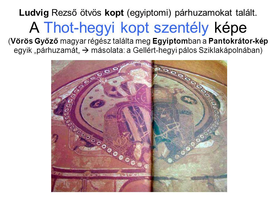 Ludvig Rezső ötvös kopt (egyiptomi) párhuzamokat talált. A Thot-hegyi kopt szentély képe (Vörös Győző magyar régész találta meg Egyiptomban a Pantokrá