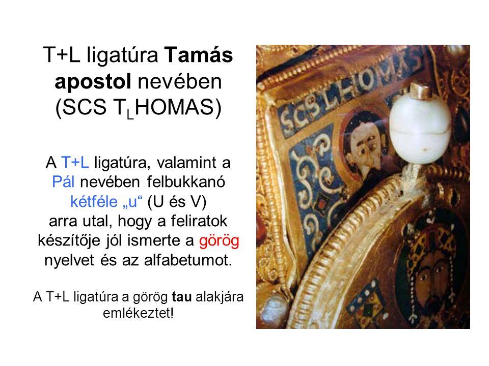 """T+L ligatúra Tamás apostol nevében (SCS T L HOMAS) A T+L ligatúra, valamint a Pál nevében felbukkanó kétféle """"u"""" (U és V) arra utal, hogy a feliratok"""