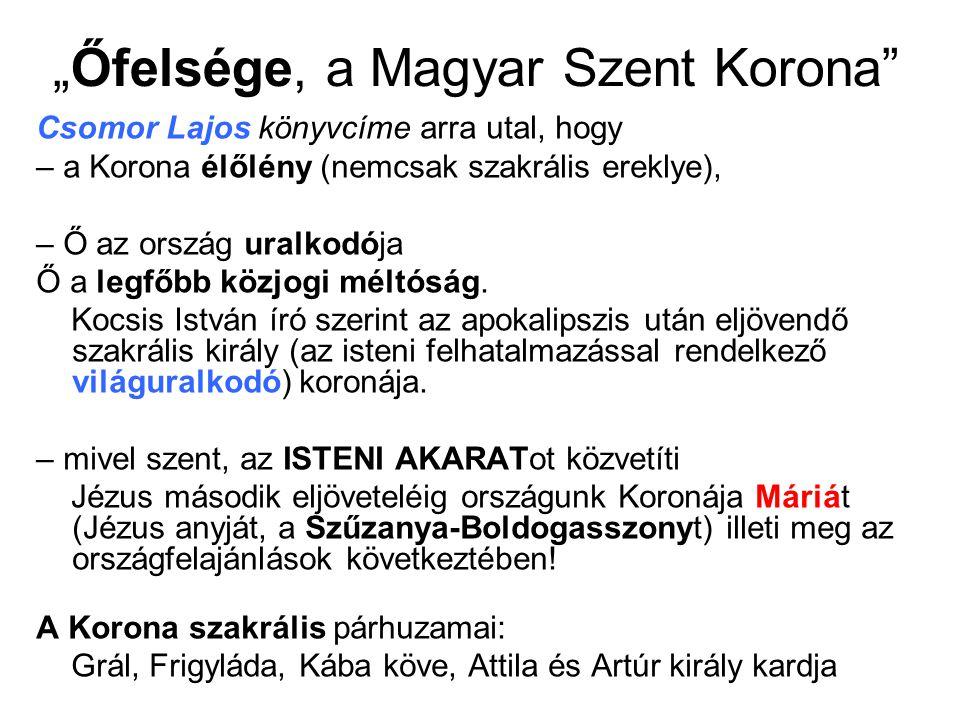 """""""Őfelsége, a Magyar Szent Korona"""" Csomor Lajos könyvcíme arra utal, hogy – a Korona élőlény (nemcsak szakrális ereklye), – Ő az ország uralkodója Ő a"""