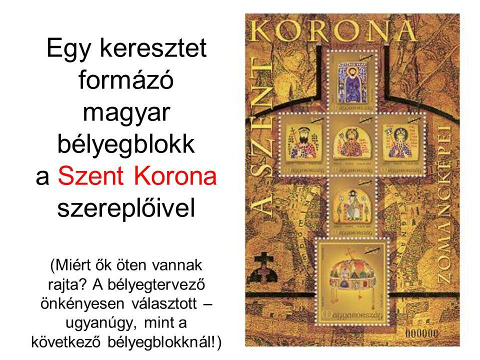 Egy keresztet formázó magyar bélyegblokk a Szent Korona szereplőivel (Miért ők öten vannak rajta? A bélyegtervező önkényesen választott – ugyanúgy, mi