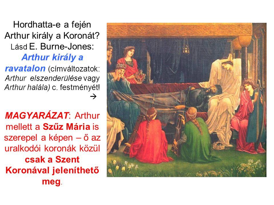 Hordhatta-e a fején Arthur király a Koronát? Lásd E. Burne-Jones: Arthur király a ravatalon (címváltozatok: Arthur elszenderülése vagy Arthur halála)