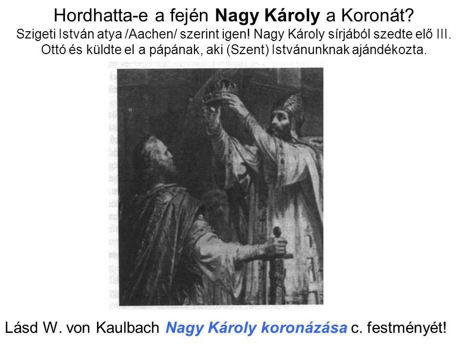 Hordhatta-e a fején Nagy Károly a Koronát? Szigeti István atya /Aachen/ szerint igen! Nagy Károly sírjából szedte elő III. Ottó és küldte el a pápának
