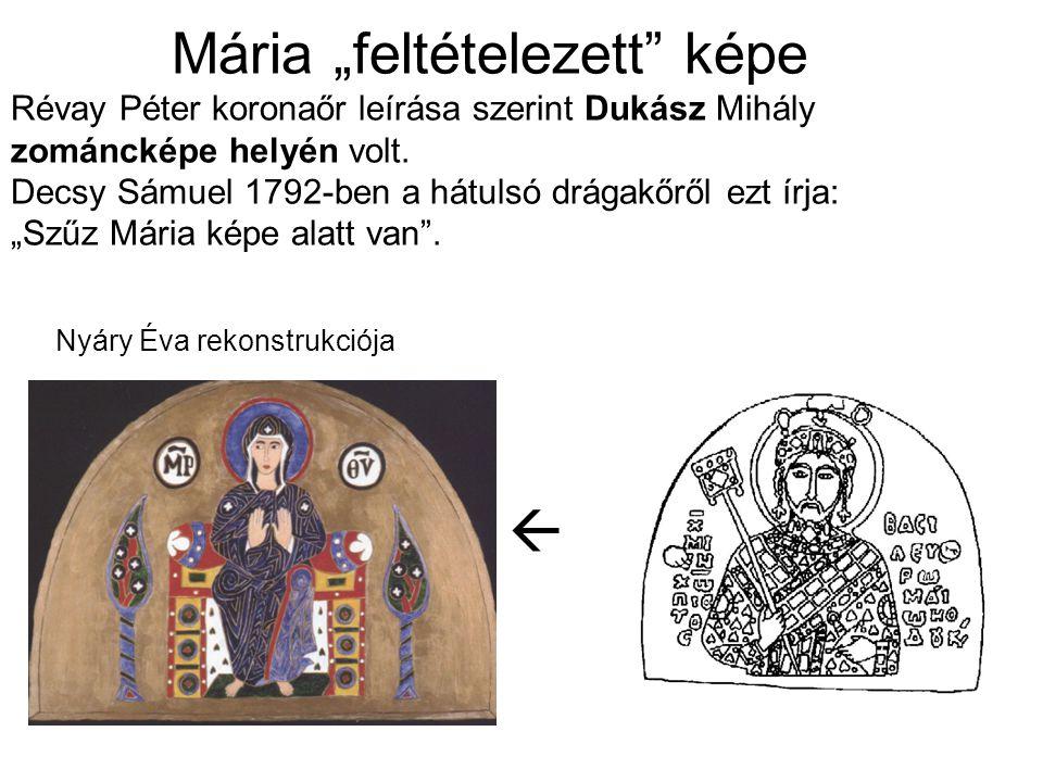 """Mária """"feltételezett"""" képe Révay Péter koronaőr leírása szerint Dukász Mihály zománcképe helyén volt. Decsy Sámuel 1792-ben a hátulsó drágakőről ezt í"""