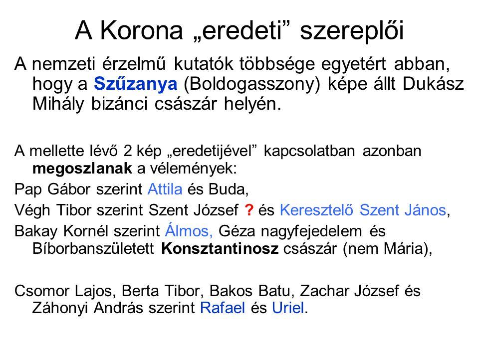 """A Korona """"eredeti"""" szereplői A nemzeti érzelmű kutatók többsége egyetért abban, hogy a Szűzanya (Boldogasszony) képe állt Dukász Mihály bizánci császá"""