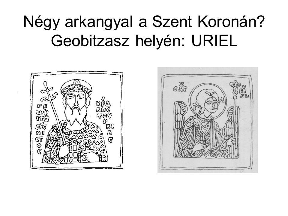 Négy arkangyal a Szent Koronán? Geobitzasz helyén: URIEL