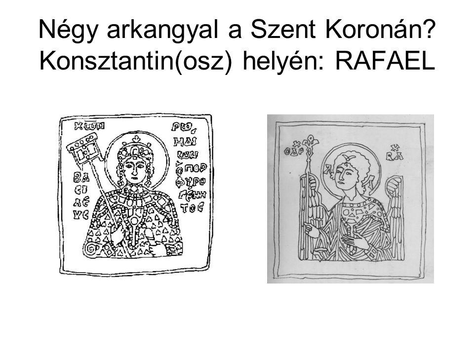 Négy arkangyal a Szent Koronán? Konsztantin(osz) helyén: RAFAEL
