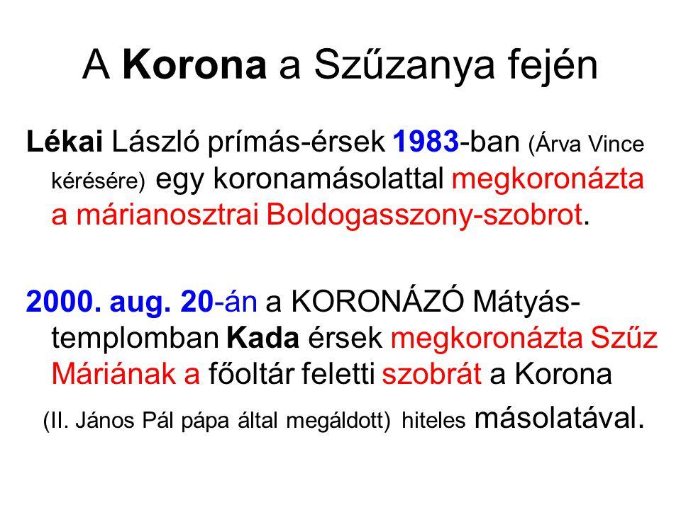 A Korona a Szűzanya fején Lékai László prímás-érsek 1983-ban (Árva Vince kérésére) egy koronamásolattal megkoronázta a márianosztrai Boldogasszony-szo