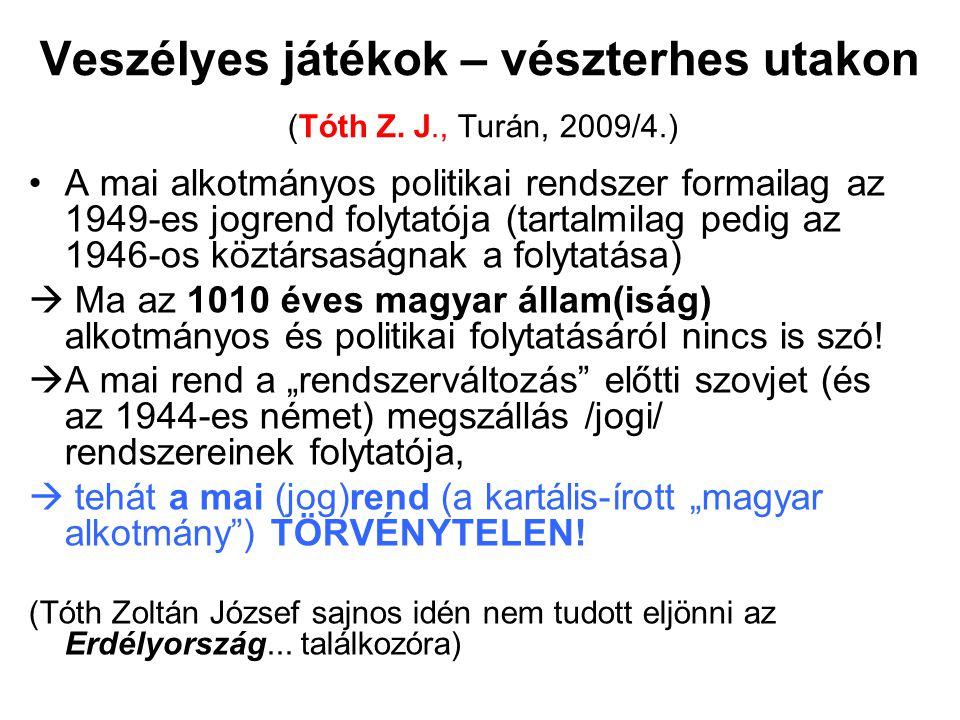 Veszélyes játékok – vészterhes utakon (Tóth Z. J., Turán, 2009/4.) A mai alkotmányos politikai rendszer formailag az 1949-es jogrend folytatója (tarta