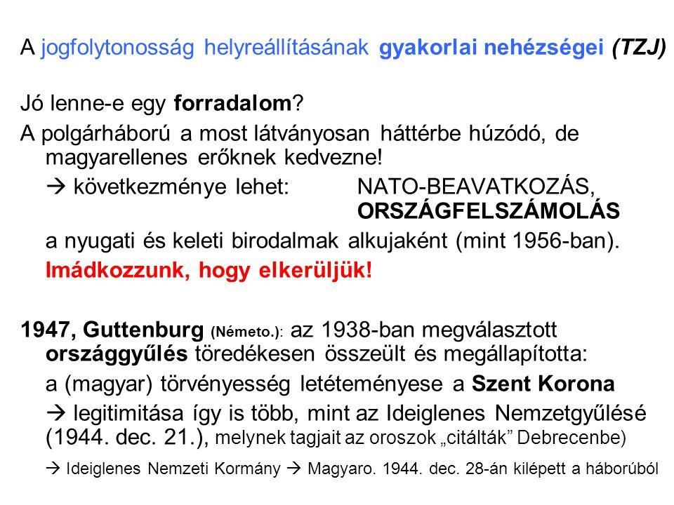A jogfolytonosság helyreállításának gyakorlai nehézségei (TZJ) Jó lenne-e egy forradalom? A polgárháború a most látványosan háttérbe húzódó, de magyar