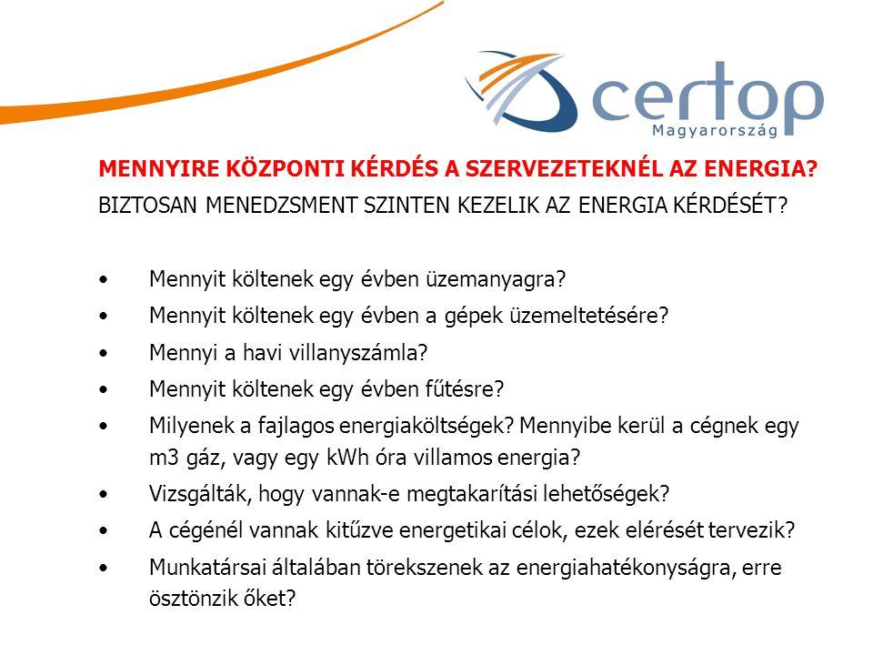MENNYIRE KÖZPONTI KÉRDÉS A SZERVEZETEKNÉL AZ ENERGIA? BIZTOSAN MENEDZSMENT SZINTEN KEZELIK AZ ENERGIA KÉRDÉSÉT? Mennyit költenek egy évben üzemanyagra