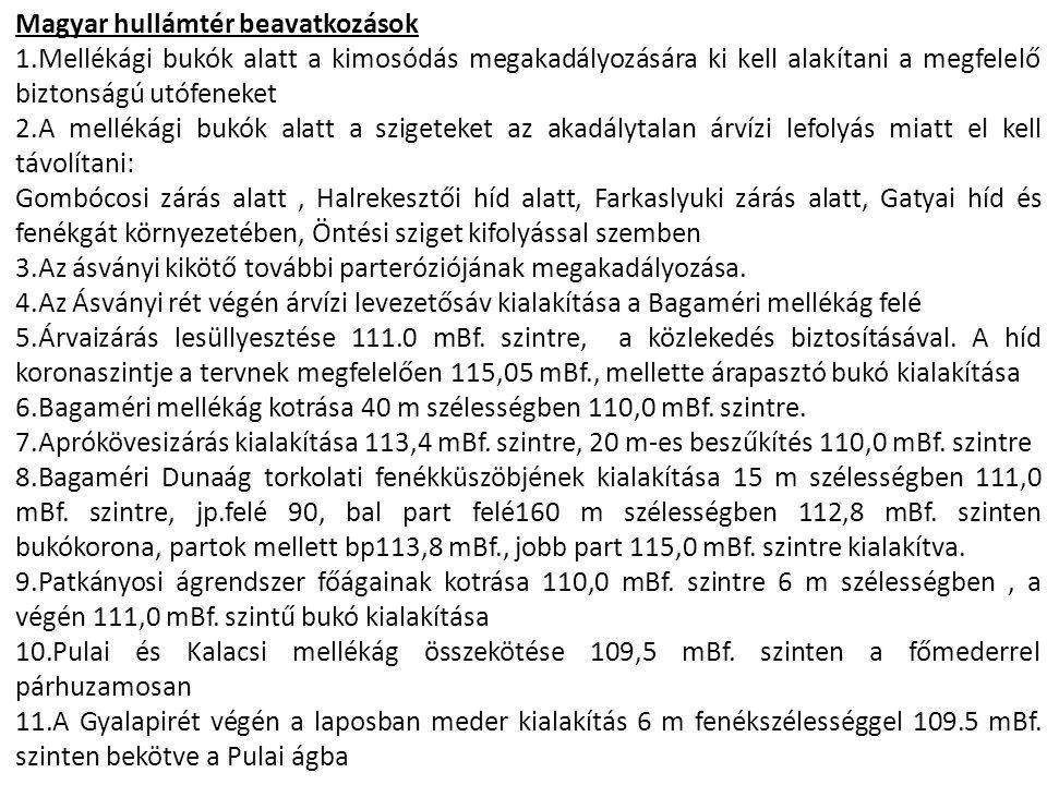 Magyar hullámtér beavatkozások 1.Mellékági bukók alatt a kimosódás megakadályozására ki kell alakítani a megfelelő biztonságú utófeneket 2.A mellékági