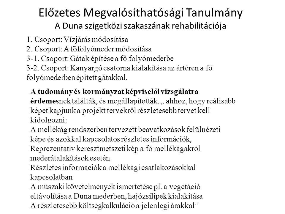 Előzetes Megvalósíthatósági Tanulmány A Duna szigetközi szakaszának rehabilitációja 1. Csoport: Vízjárás módosítása 2. Csoport: A főfolyómeder módosít