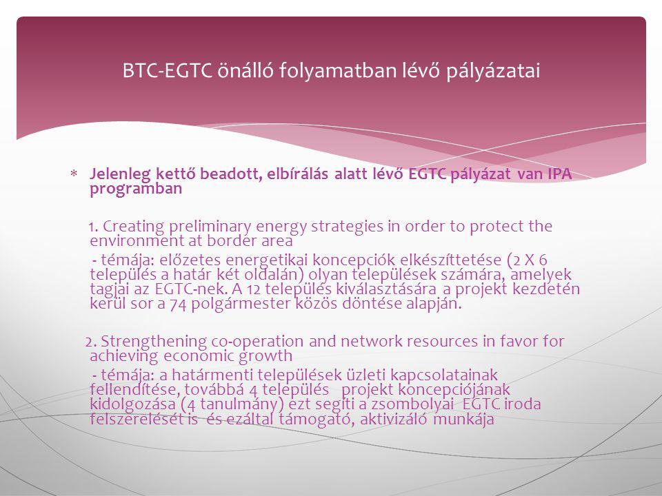  Jelenleg kettő beadott, elbírálás alatt lévő EGTC pályázat van IPA programban 1.
