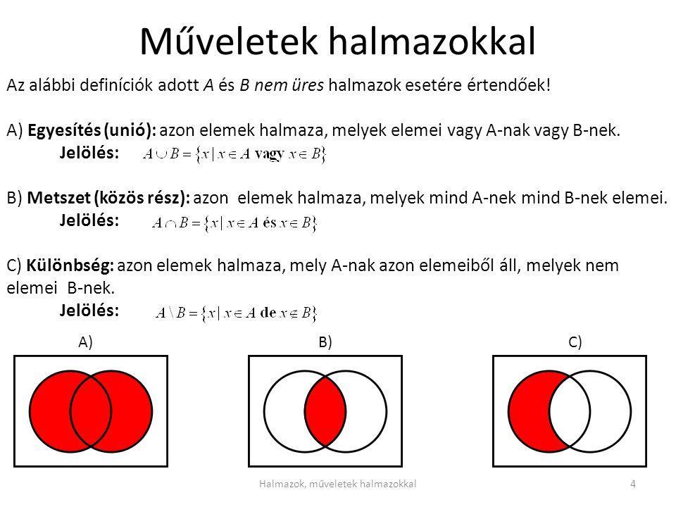 Számhalmazok – Természetes Számok Természetes számok halmazának jelölése: N (nem negatív egész számok) Halmaza: a valós számok olyan részhalmaza, melyre: a) b) c ) ha és kielégíti a) és b) feltételeket, akkor, ahol N* pozitív egész számok halmaza Vagyis: ha egy természetes számokból álló halmaz tartalmazza a 0-t és 1-t, valamint minden k számhoz a rákövetkező számot, akkor tartalmazza az összes természetes számot.
