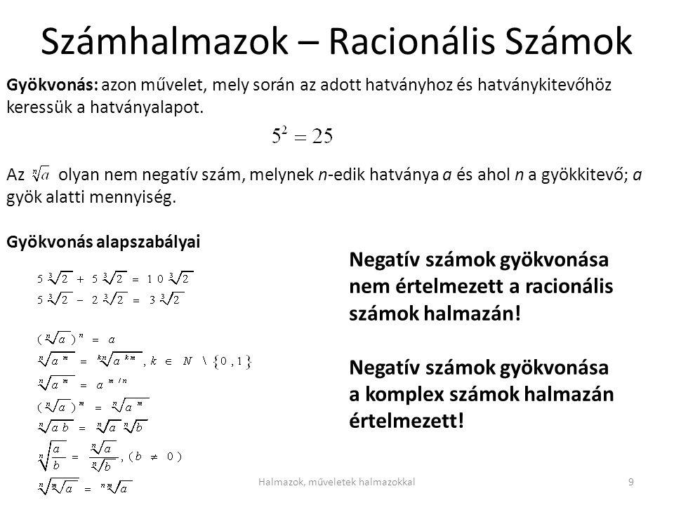 Számhalmazok – Valós Számok Irracionális számok: a végtelen, nem szakaszos tizedes törteket irracionális számoknak nevezzük.