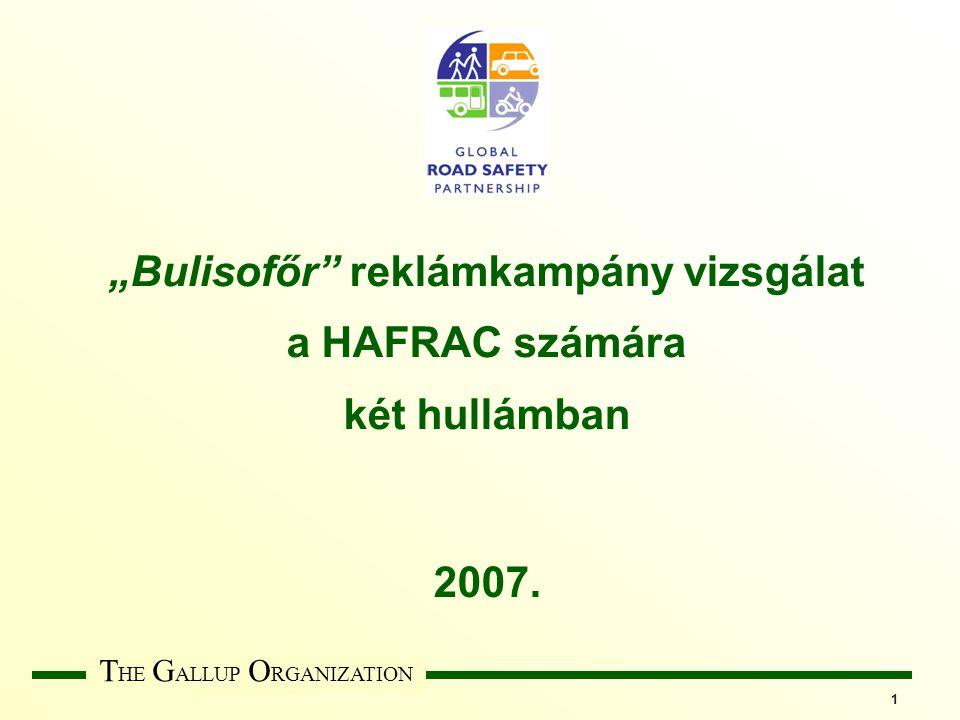 """T HE G ALLUP O RGANIZATION 1 """"Bulisofőr reklámkampány vizsgálat a HAFRAC számára két hullámban 2007."""