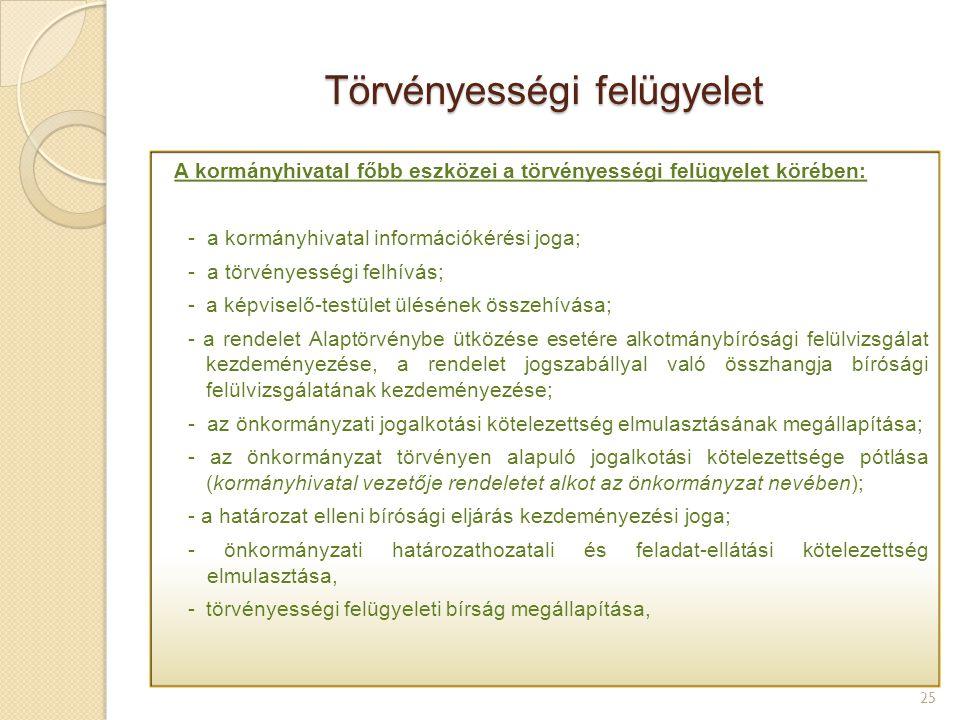 Törvényességi felügyelet 25 A kormányhivatal főbb eszközei a törvényességi felügyelet körében: - a kormányhivatal információkérési joga; - a törvényes