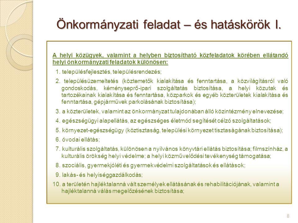 Önkormányzati feladat – és hatáskörök I. 8 A helyi közügyek, valamint a helyben biztosítható közfeladatok körében ellátandó helyi önkormányzati felada