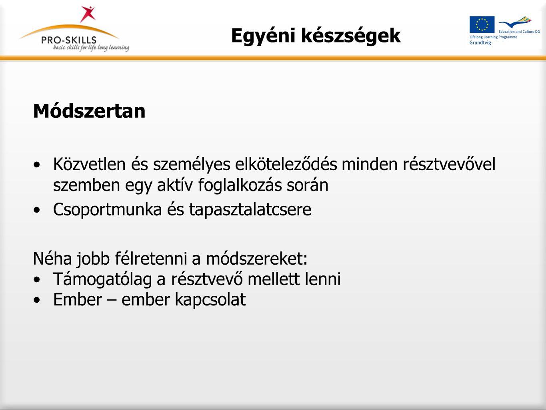 Egyéni készségek Módszertan Közvetlen és személyes elköteleződés minden résztvevővel szemben egy aktív foglalkozás során Csoportmunka és tapasztalatcs