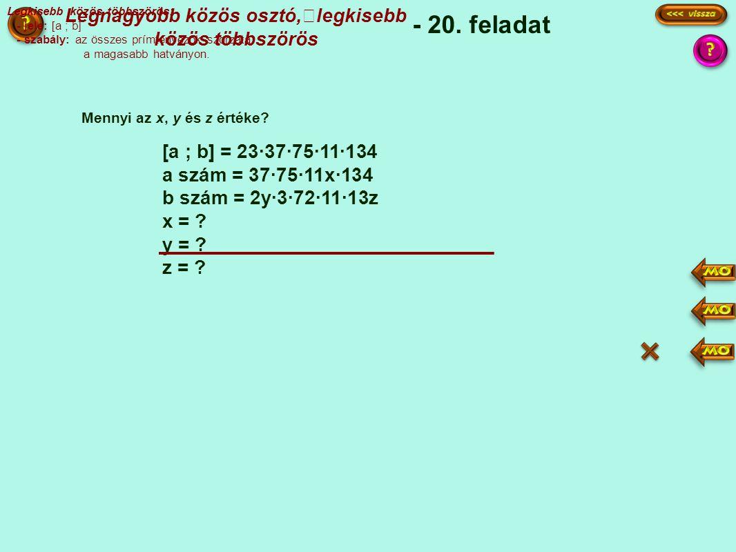 [a ; b] = 23·37·75·11·134 a szám = 37·75·11x·134 b szám = 2y·3·72·11·13z x = .