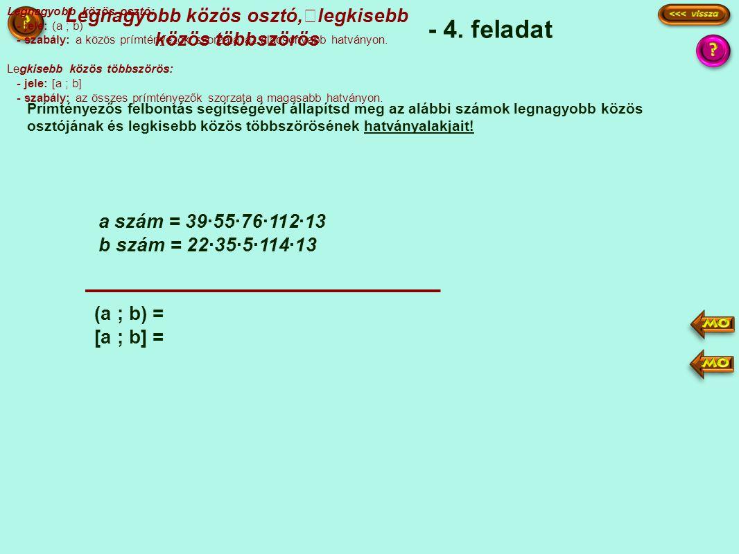 - 4. feladat Prímtényezős felbontás segítségével állapítsd meg az alábbi számok legnagyobb közös osztójának és legkisebb közös többszörösének hatványa