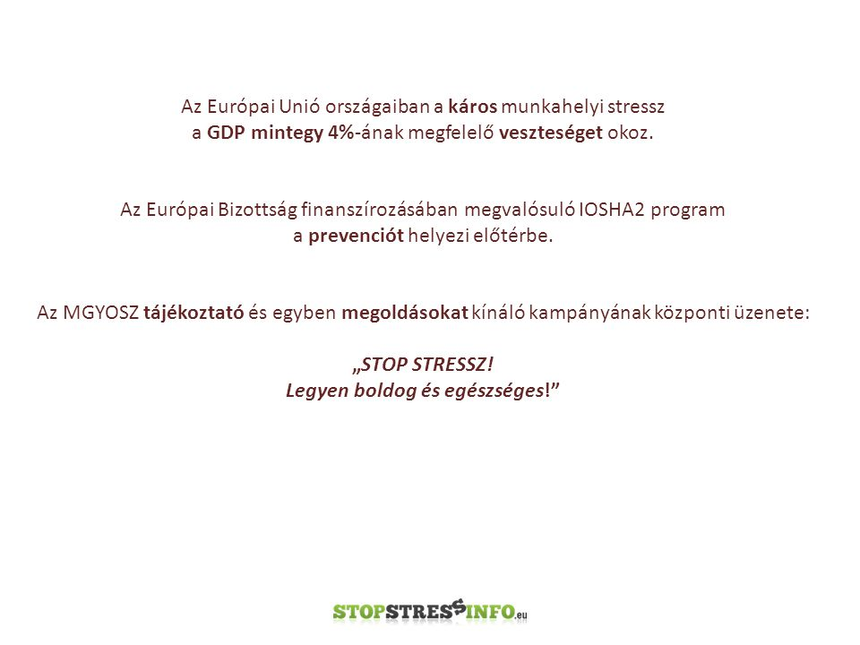 Az Európai Unió országaiban a káros munkahelyi stressz a GDP mintegy 4%-ának megfelelő veszteséget okoz.