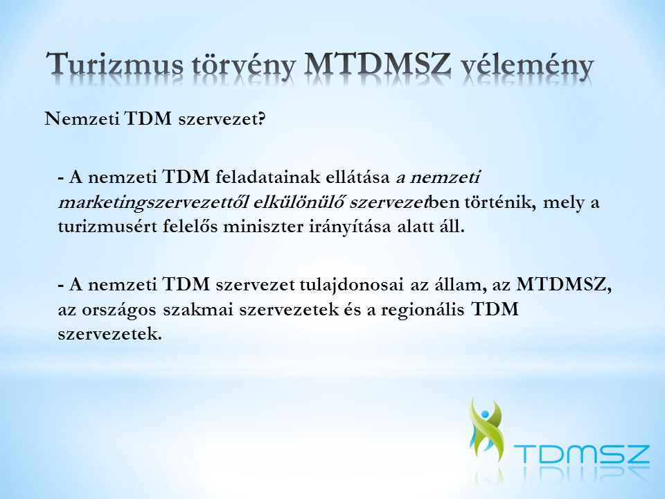 Nemzeti TDM szervezet? - A nemzeti TDM feladatainak ellátása a nemzeti marketingszervezettől elkülönülő szervezetben történik, mely a turizmusért fele