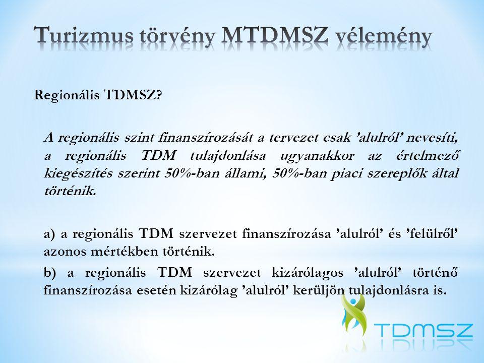 Regionális TDMSZ? A regionális szint finanszírozását a tervezet csak 'alulról' nevesíti, a regionális TDM tulajdonlása ugyanakkor az értelmező kiegész