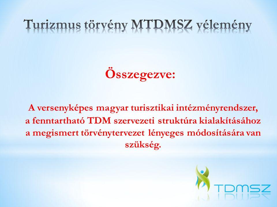 Összegezve: A versenyképes magyar turisztikai intézményrendszer, a fenntartható TDM szervezeti struktúra kialakításához a megismert törvénytervezet lé