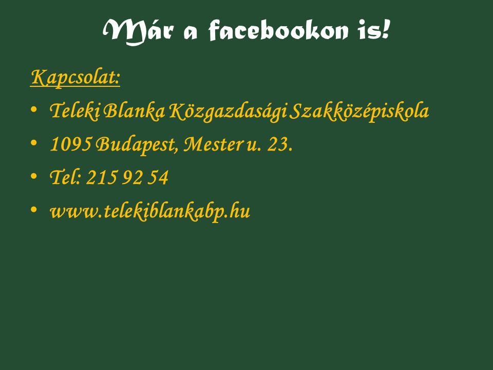 Már a facebookon is! Kapcsolat: Teleki Blanka Közgazdasági Szakközépiskola 1095 Budapest, Mester u. 23. Tel: 215 92 54 www.telekiblankabp.hu