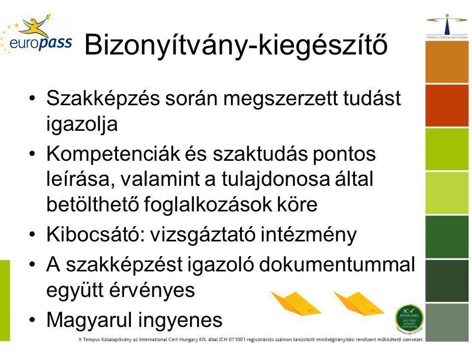 Bizonyítvány-kiegészítő Szakképzés során megszerzett tudást igazolja Kompetenciák és szaktudás pontos leírása, valamint a tulajdonosa által betölthető foglalkozások köre Kibocsátó: vizsgáztató intézmény A szakképzést igazoló dokumentummal együtt érvényes Magyarul ingyenes