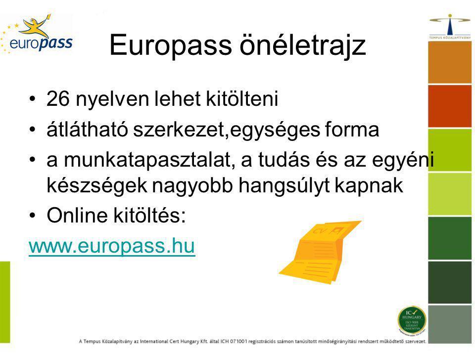 Europass önéletrajz 26 nyelven lehet kitölteni átlátható szerkezet,egységes forma a munkatapasztalat, a tudás és az egyéni készségek nagyobb hangsúlyt kapnak Online kitöltés: www.europass.hu