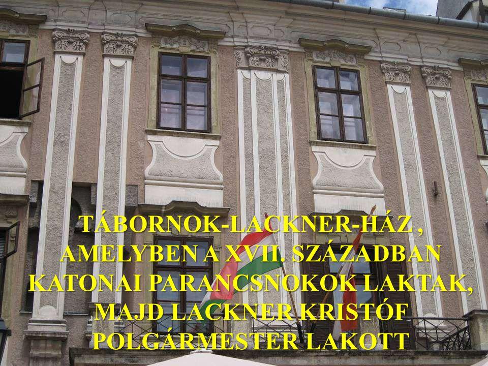 TÁBORNOK-LACKNER-HÁZ, AMELYBEN A XVII.