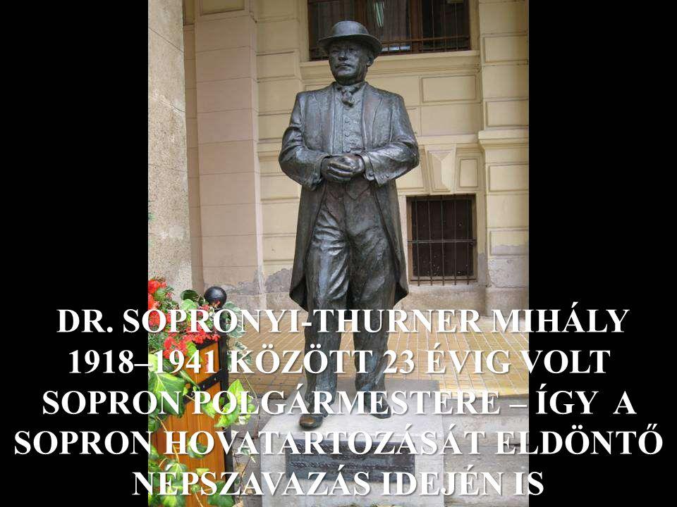 DR. SOPRONYI-THURNER MIHÁLY 1918–1941 KÖZÖTT 23 ÉVIG VOLT SOPRON POLGÁRMESTERE – ÍGY A SOPRON HOVATARTOZÁSÁT ELDÖNTŐ NÉPSZAVAZÁS IDEJÉN IS