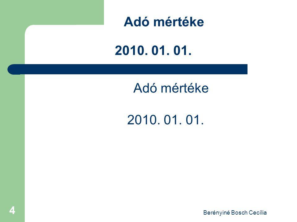 Berényiné Bosch Cecília 4 Adó mértéke 2010. 01. 01.