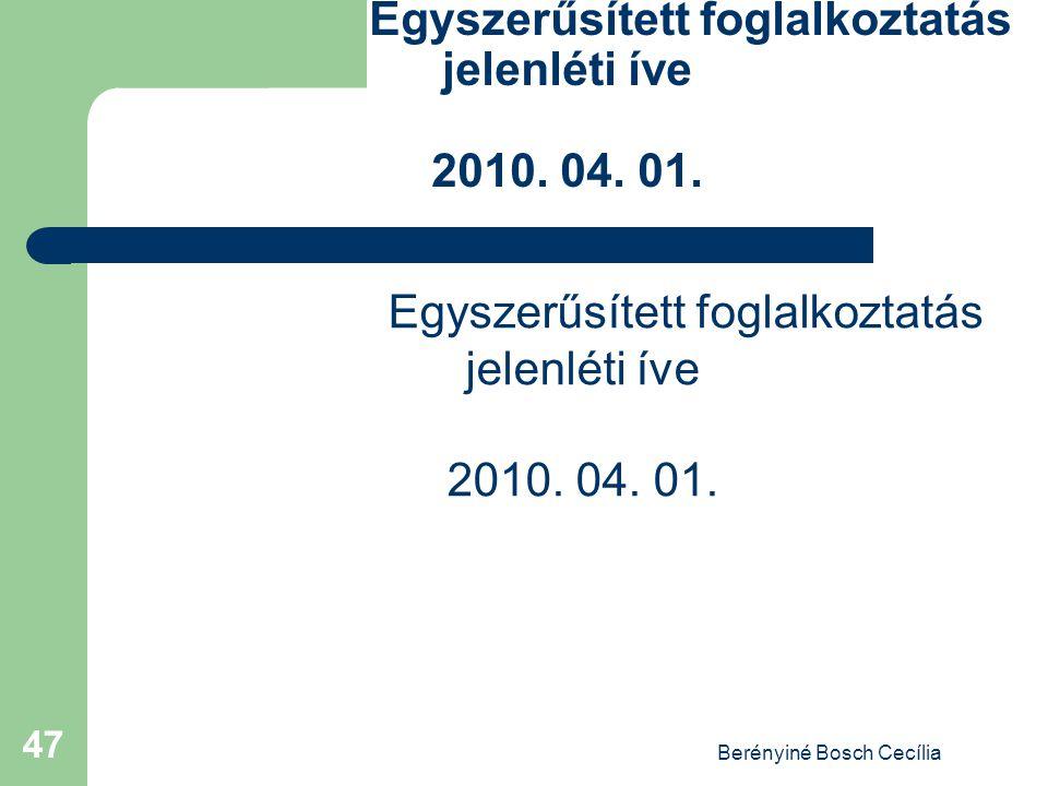 Berényiné Bosch Cecília 47 Egyszerűsített foglalkoztatás jelenléti íve 2010. 04. 01.