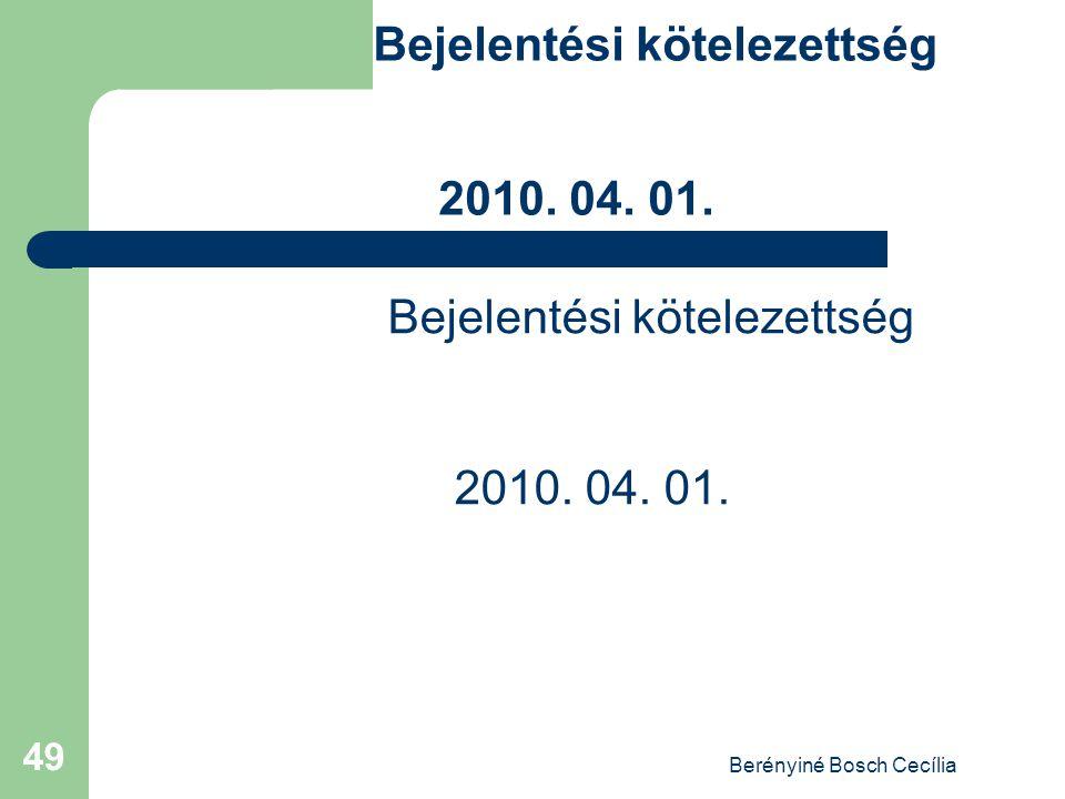 Berényiné Bosch Cecília 49 Bejelentési kötelezettség 2010. 04. 01.