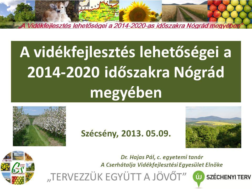 """A vidékfejlesztés lehetőségei a 2014-2020 időszakra Nógrád megyében """"TERVEZZÜK EGYÜTT A JÖVŐT Dr."""