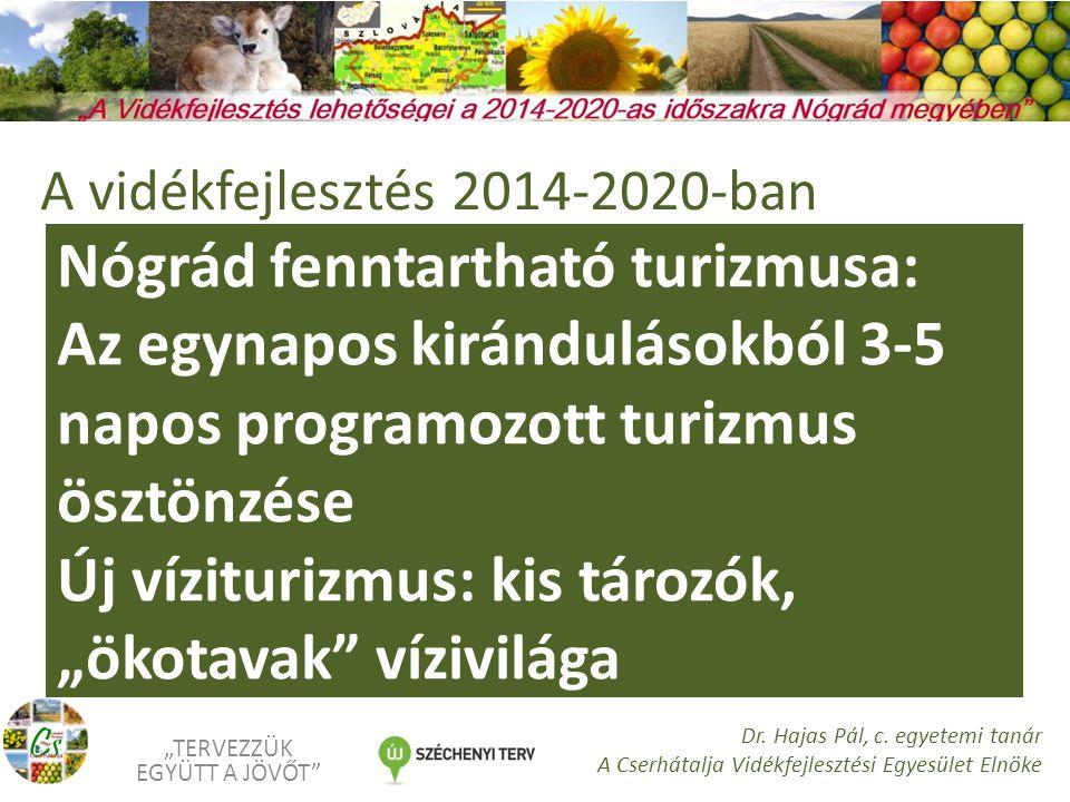 """Nógrád fenntartható turizmusa: Az egynapos kirándulásokból 3-5 napos programozott turizmus ösztönzése Új víziturizmus: kis tározók, """"ökotavak vízivilága """"TERVEZZÜK EGYÜTT A JÖVŐT Dr."""