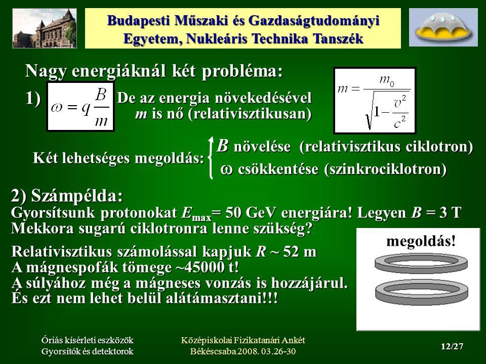 Budapesti Műszaki és Gazdaságtudományi Egyetem, Nukleáris Technika Tanszék 12/27 Óriás kísérleti eszközök Gyorsítók és detektorok Középiskolai Fizikatanári Ankét Békéscsaba 2008.
